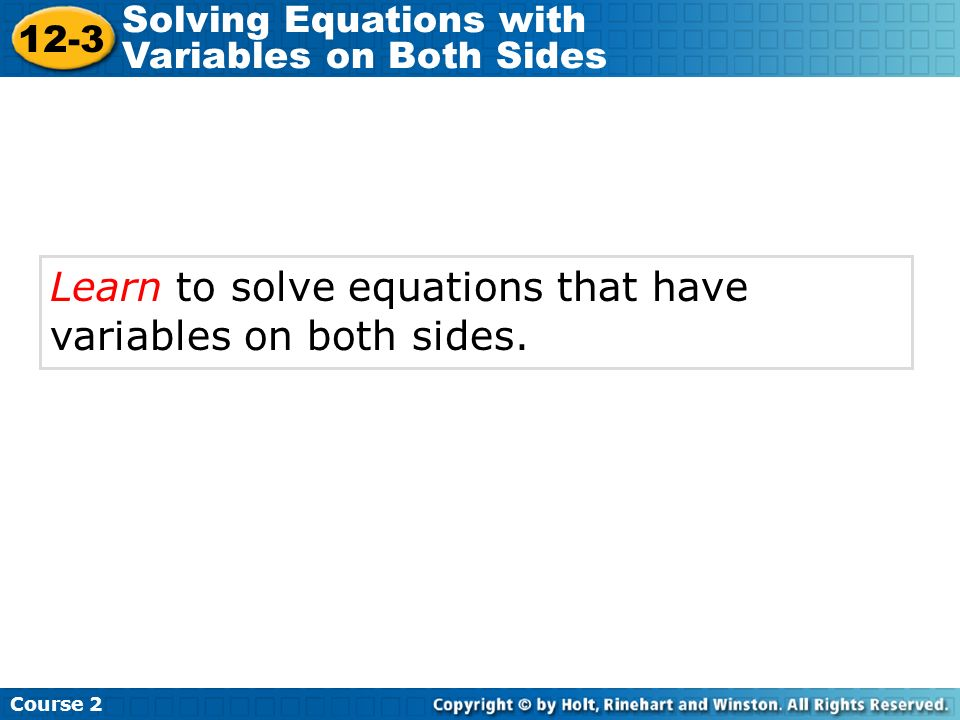 Learn to solve equations that have variables on both sides.