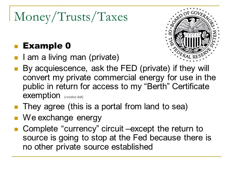 Money/Trusts/Taxes Example 0 I am a living man (private)