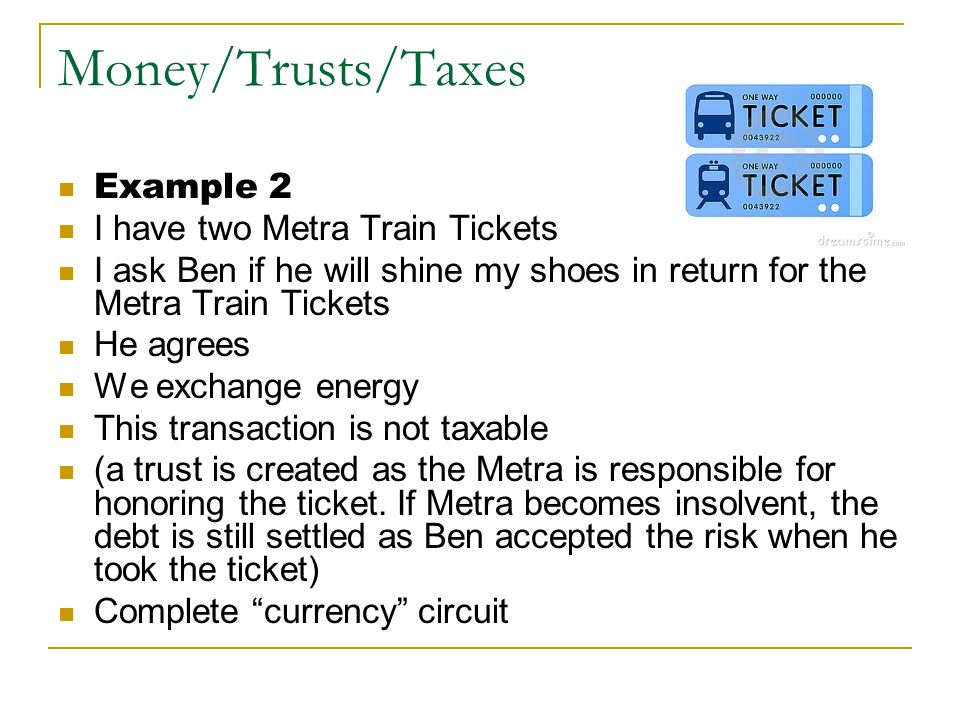 Money/Trusts/Taxes Example 2 I have two Metra Train Tickets