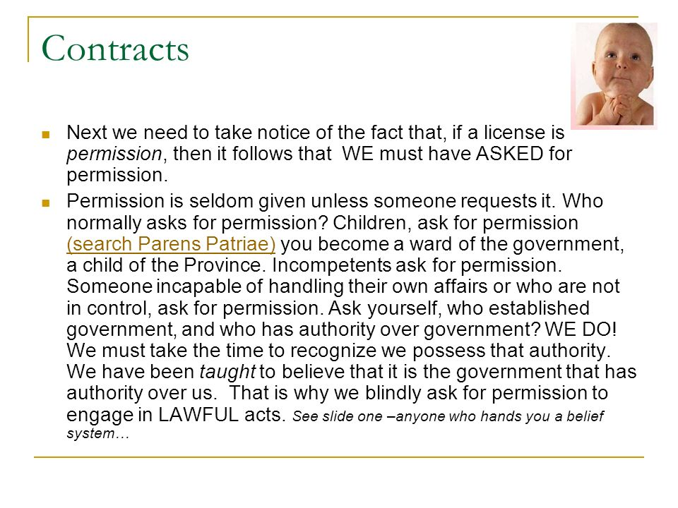 Contracts Next we need to take notice of the fact that, if a license is permission, then it follows that WE must have ASKED for permission.