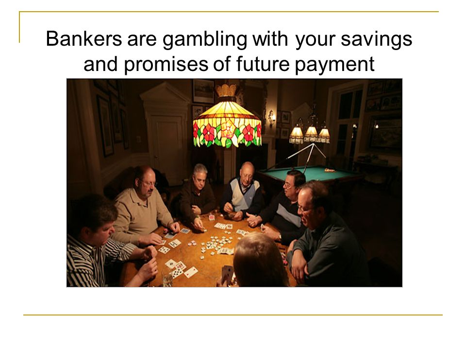 Bankers are gambling with your savings and promises of future payment