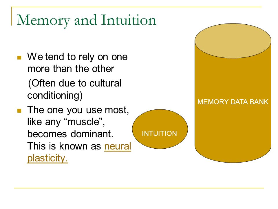 Memory and Intuition We tend to rely on one more than the other