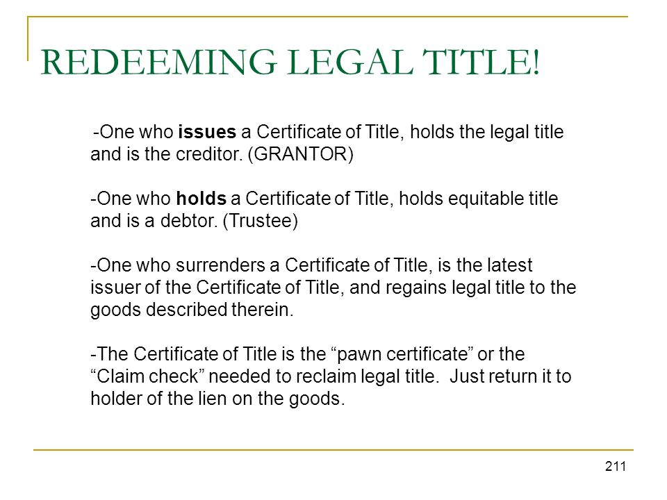 REDEEMING LEGAL TITLE! -One who issues a Certificate of Title, holds the legal title and is the creditor. (GRANTOR)