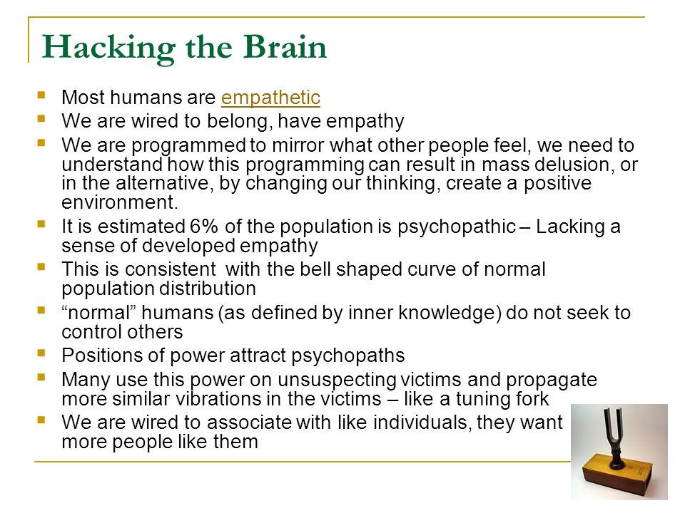 Hacking the Brain Most humans are empathetic
