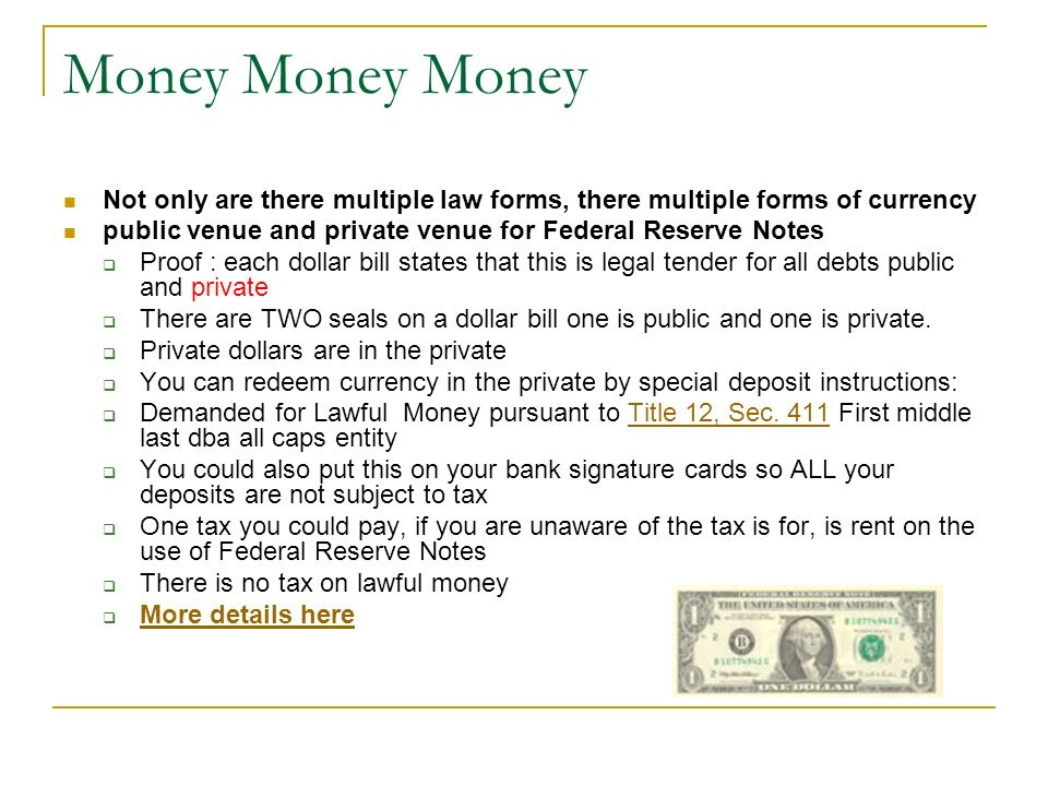 Money Money Money Not only are there multiple law forms, there multiple forms of currency. public venue and private venue for Federal Reserve Notes.