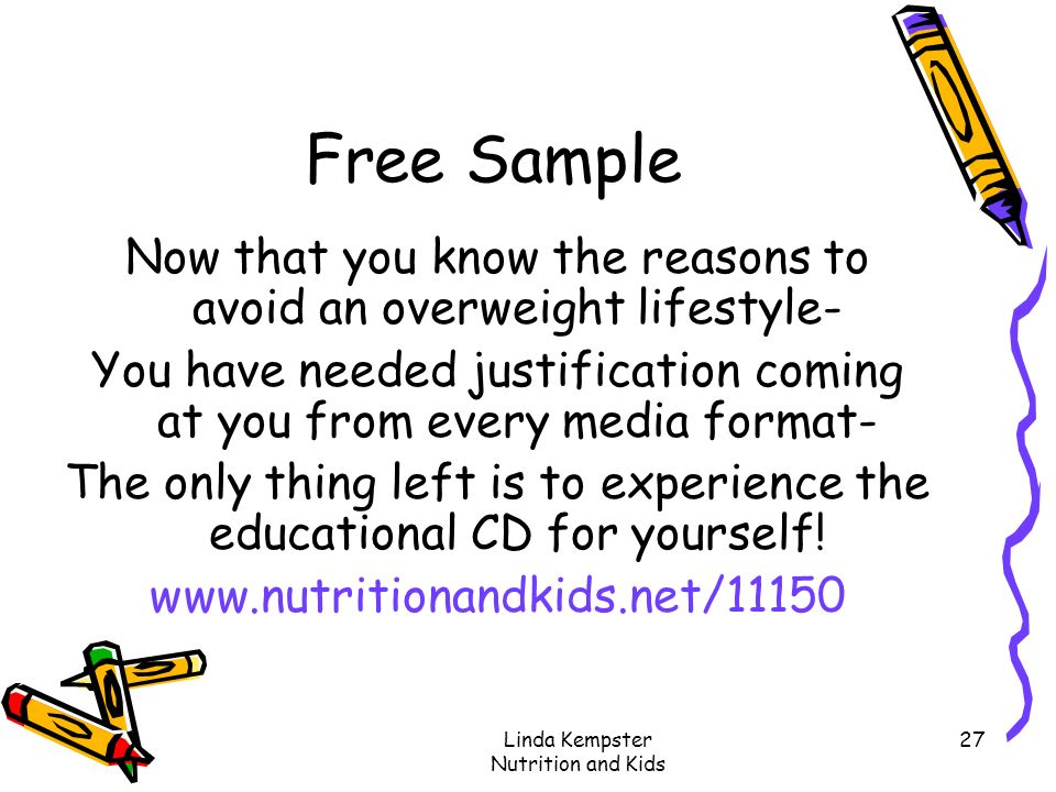 Free Sample Now that you know the reasons to avoid an overweight lifestyle- You have needed justification coming at you from every media format-