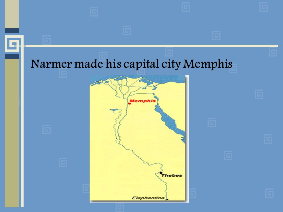 Narmer made his capital city Memphis