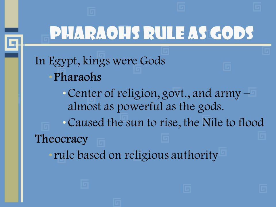 Pharaohs Rule as Gods In Egypt, kings were Gods Pharaohs