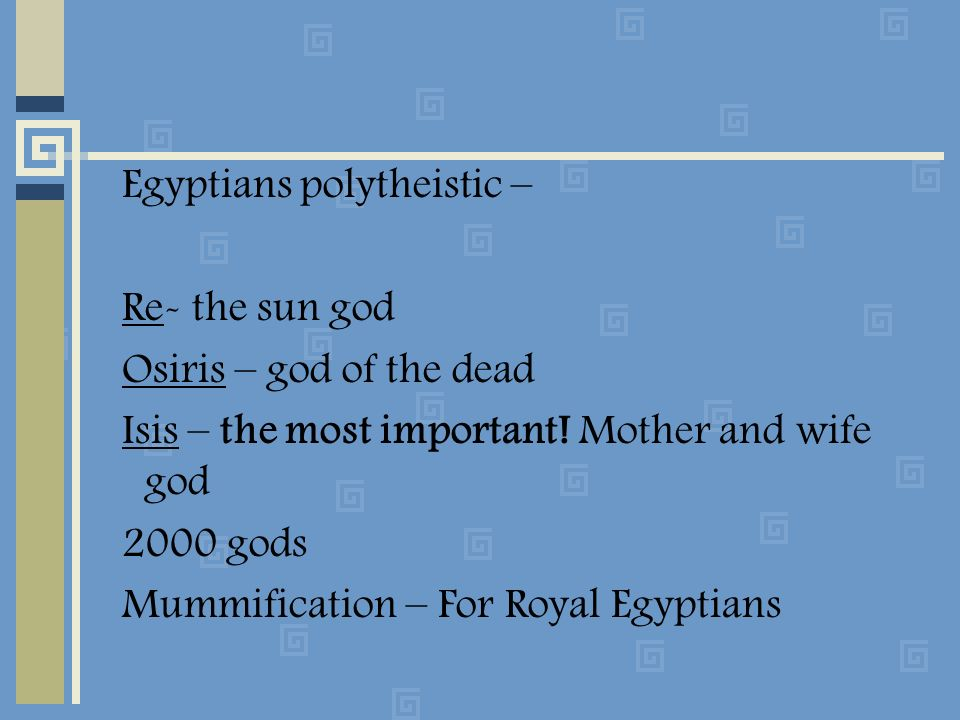 Egyptians polytheistic –