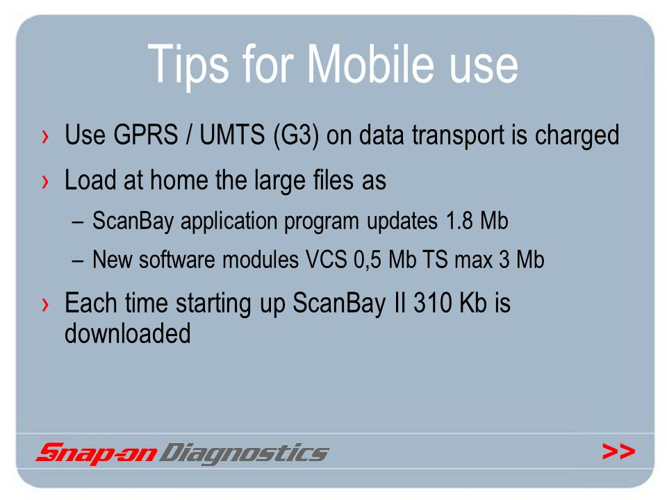 Tips for Mobile use Use GPRS / UMTS (G3) on data transport is charged