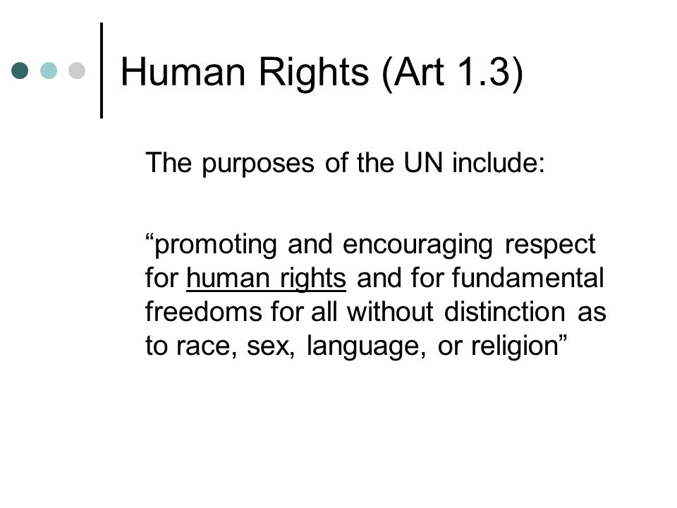 Human Rights (Art 1.3) The purposes of the UN include: