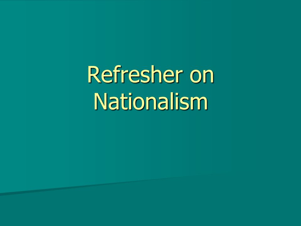 Refresher on Nationalism