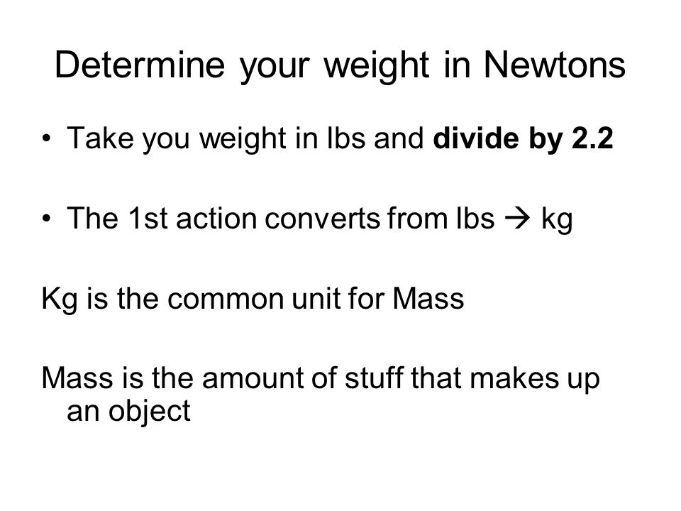 Determine your weight in Newtons