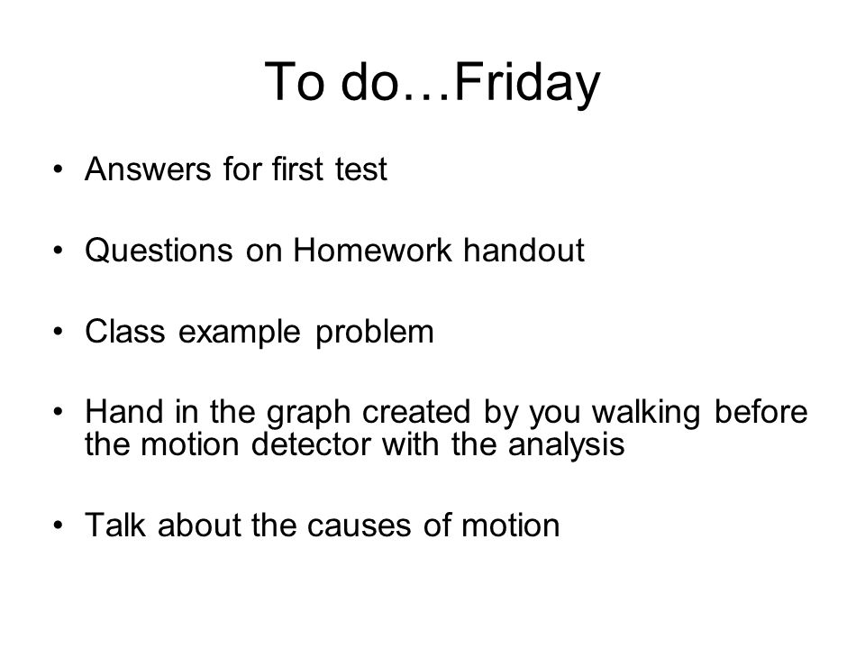 To do…Friday Answers for first test Questions on Homework handout