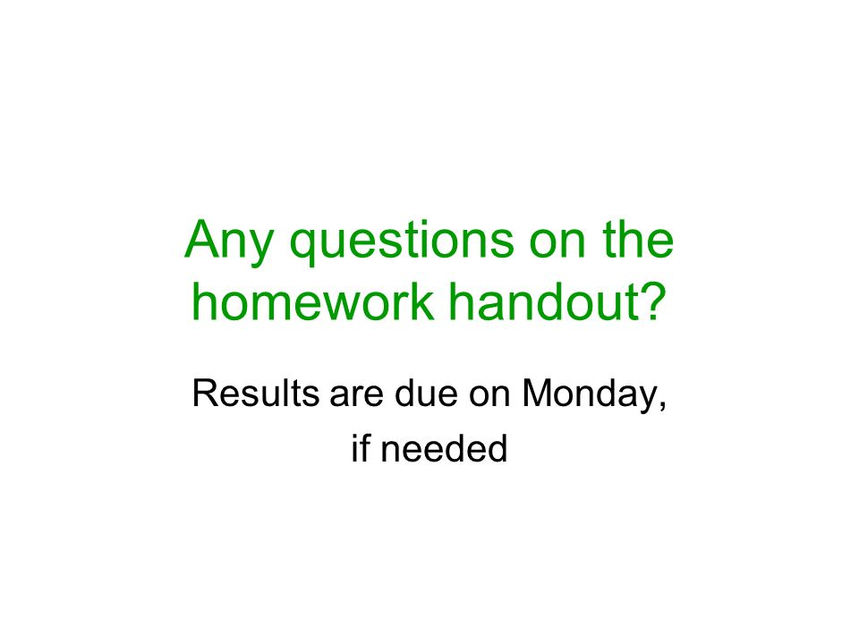 Any questions on the homework handout