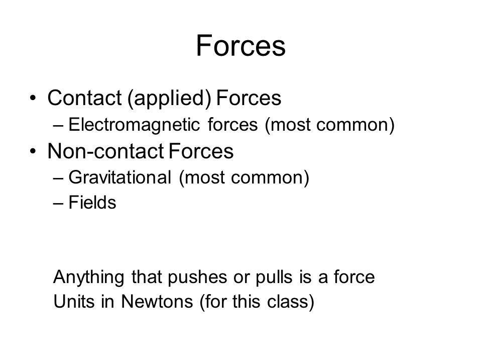 Forces Contact (applied) Forces Non-contact Forces