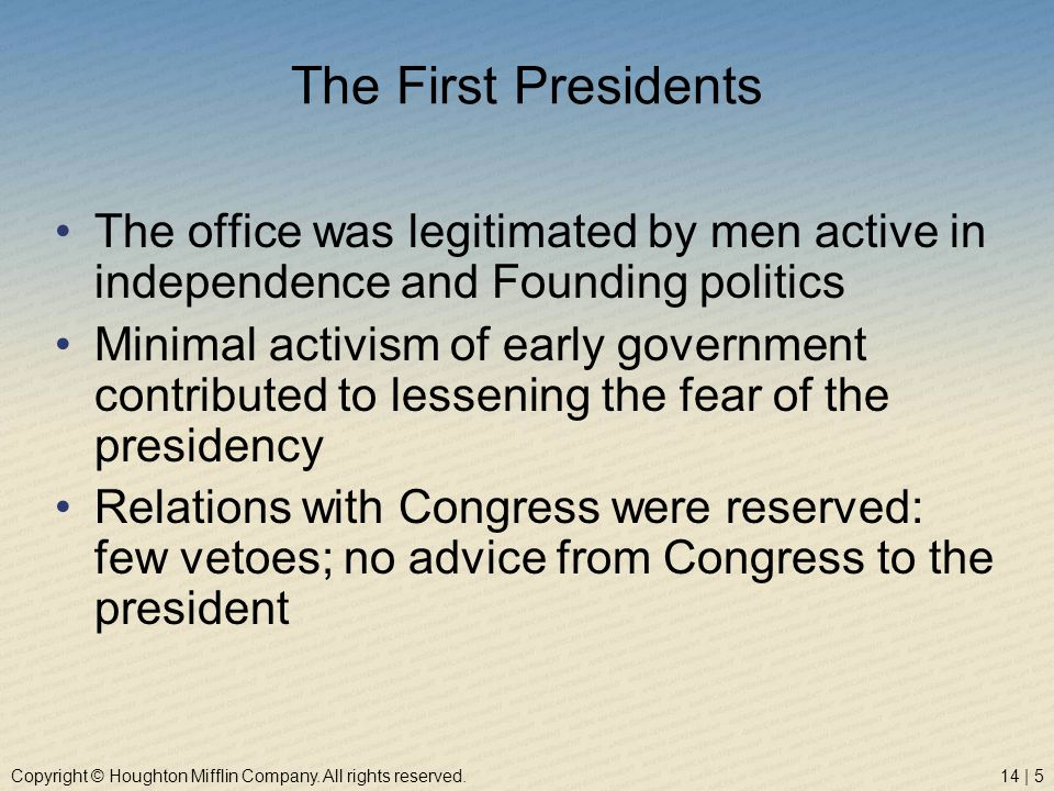 The First Presidents The office was legitimated by men active in independence and Founding politics.