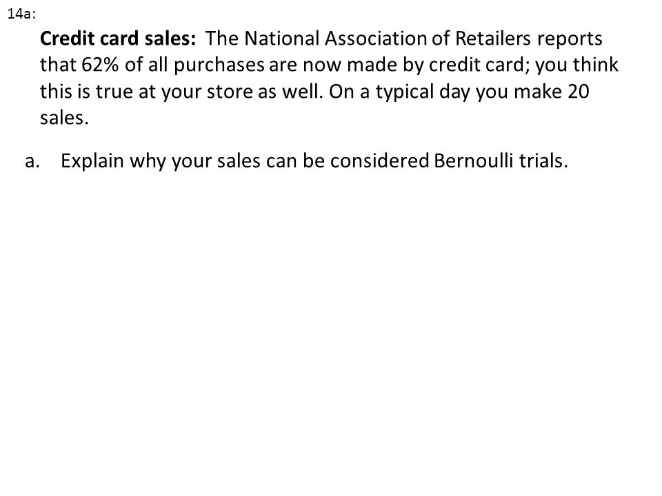 a. Explain why your sales can be considered Bernoulli trials.