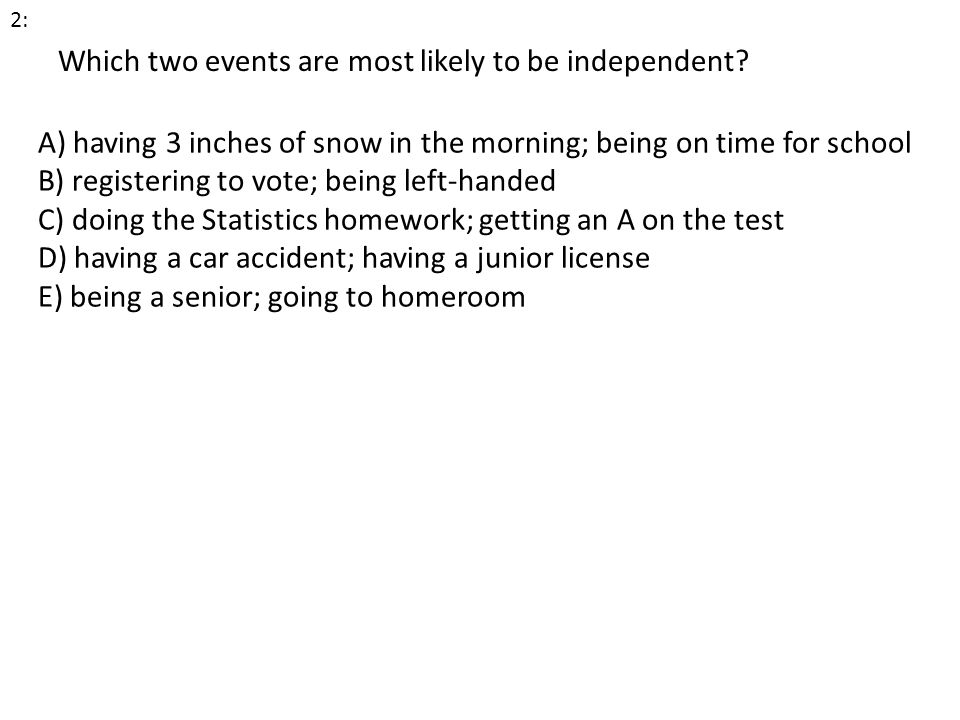 Which two events are most likely to be independent