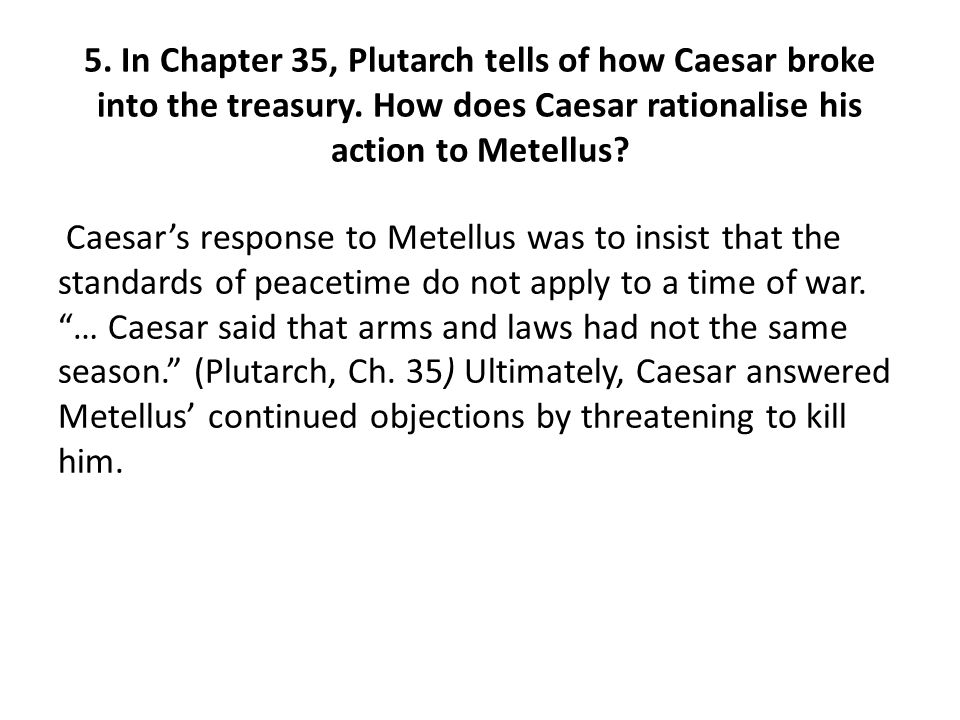 5. In Chapter 35, Plutarch tells of how Caesar broke into the treasury