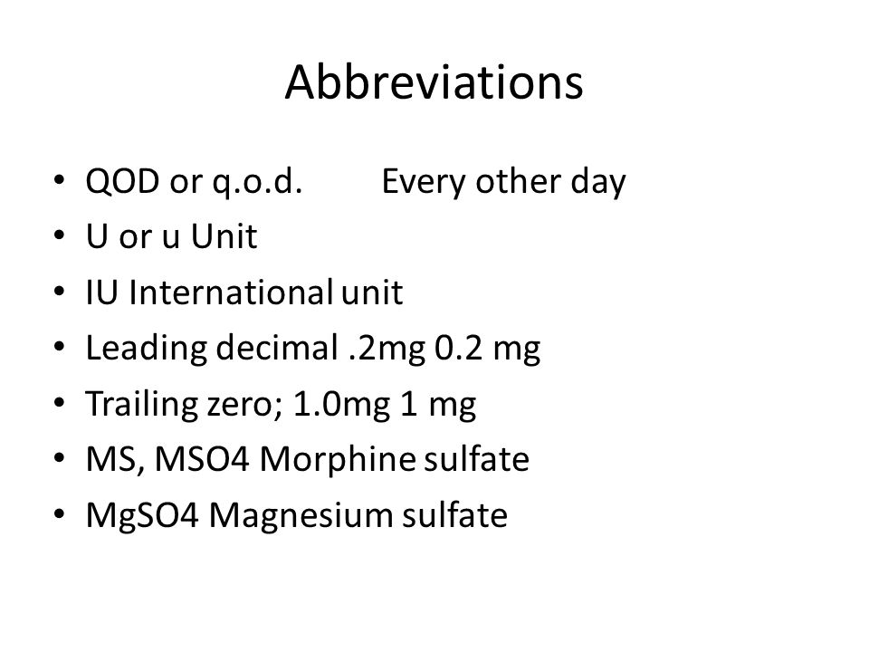 Abbreviations QOD or q.o.d. Every other day U or u Unit