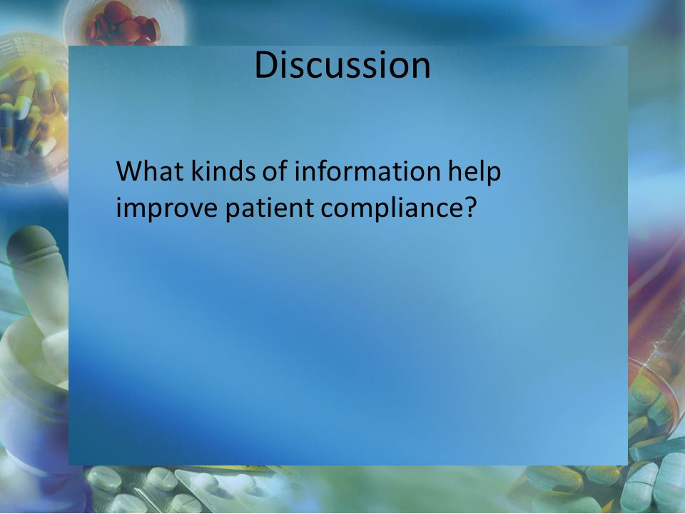Discussion What kinds of information help improve patient compliance