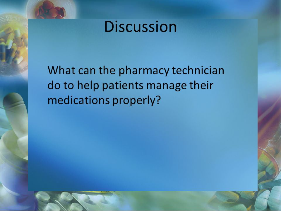 Discussion What can the pharmacy technician do to help patients manage their medications properly