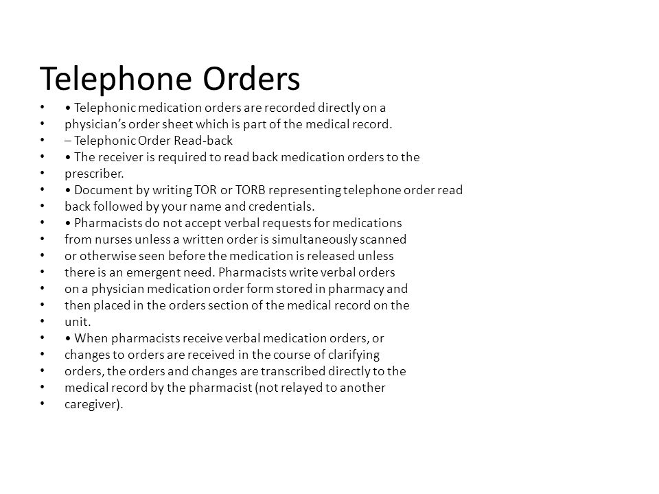 Telephone Orders • Telephonic medication orders are recorded directly on a. physician's order sheet which is part of the medical record.