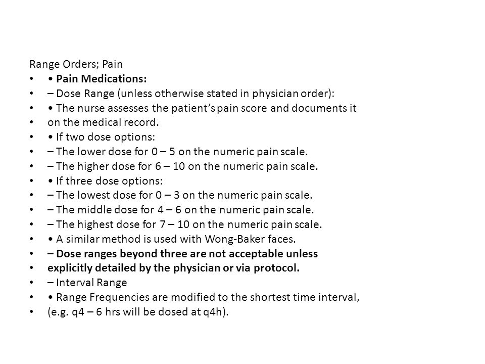 Range Orders; Pain • Pain Medications: – Dose Range (unless otherwise stated in physician order):