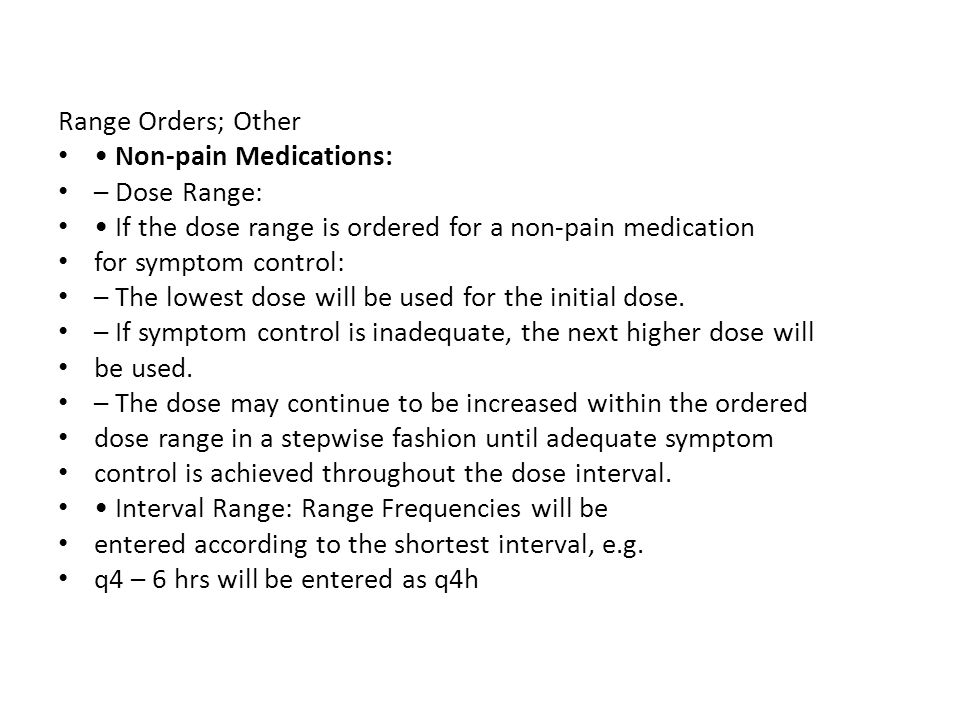 Range Orders; Other • Non-pain Medications: – Dose Range: • If the dose range is ordered for a non-pain medication.