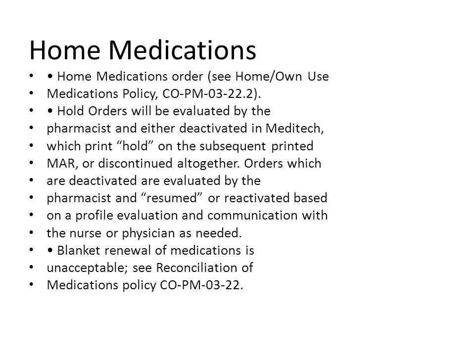 Home Medications • Home Medications order (see Home/Own Use