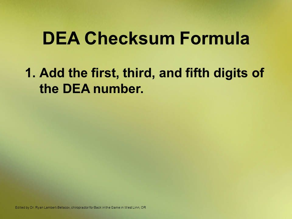 DEA Checksum Formula Add the first, third, and fifth digits of the DEA number.