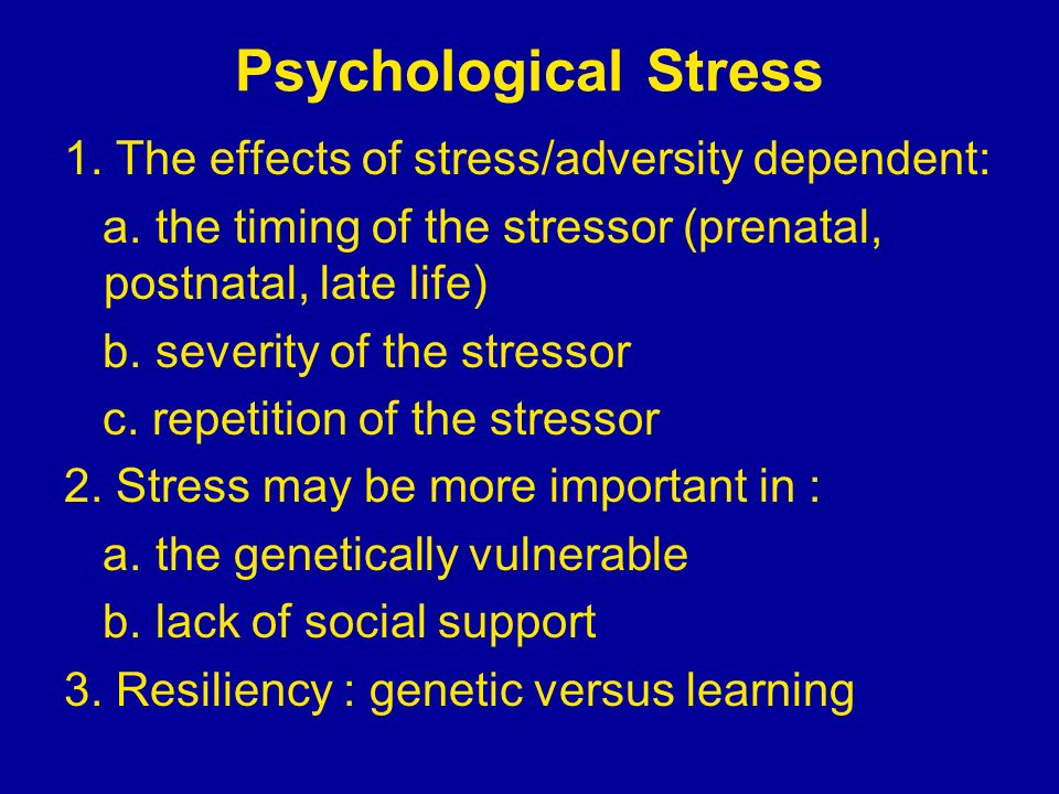 Psychological Stress 1. The effects of stress/adversity dependent: