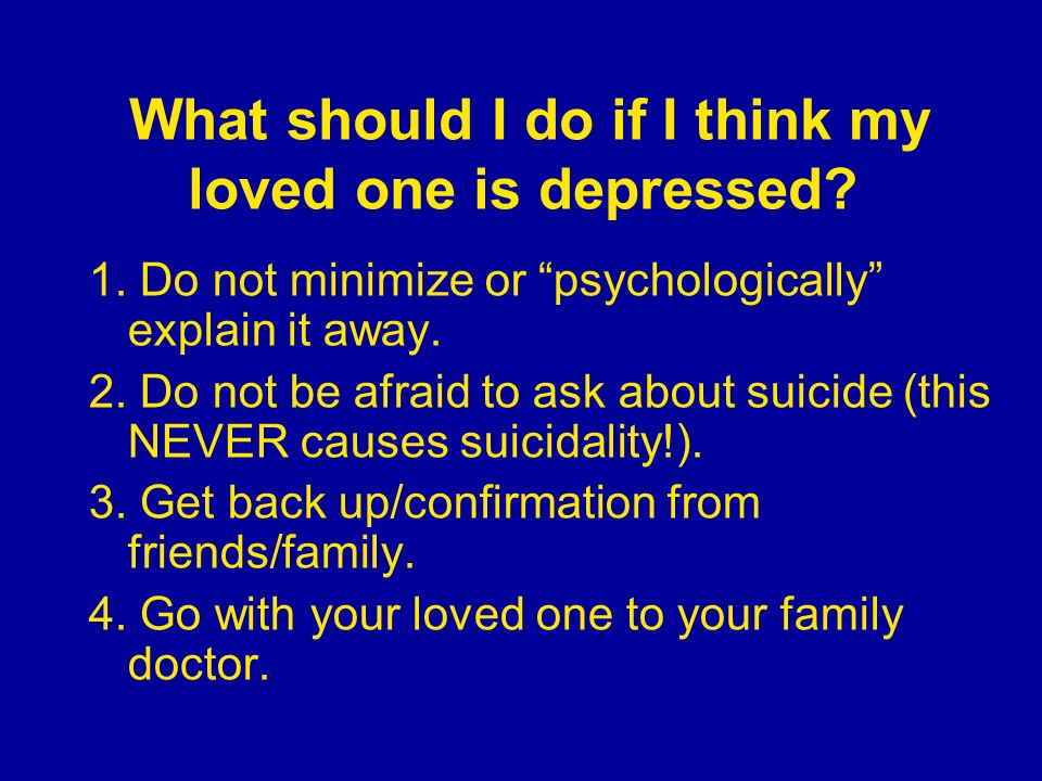 What should I do if I think my loved one is depressed