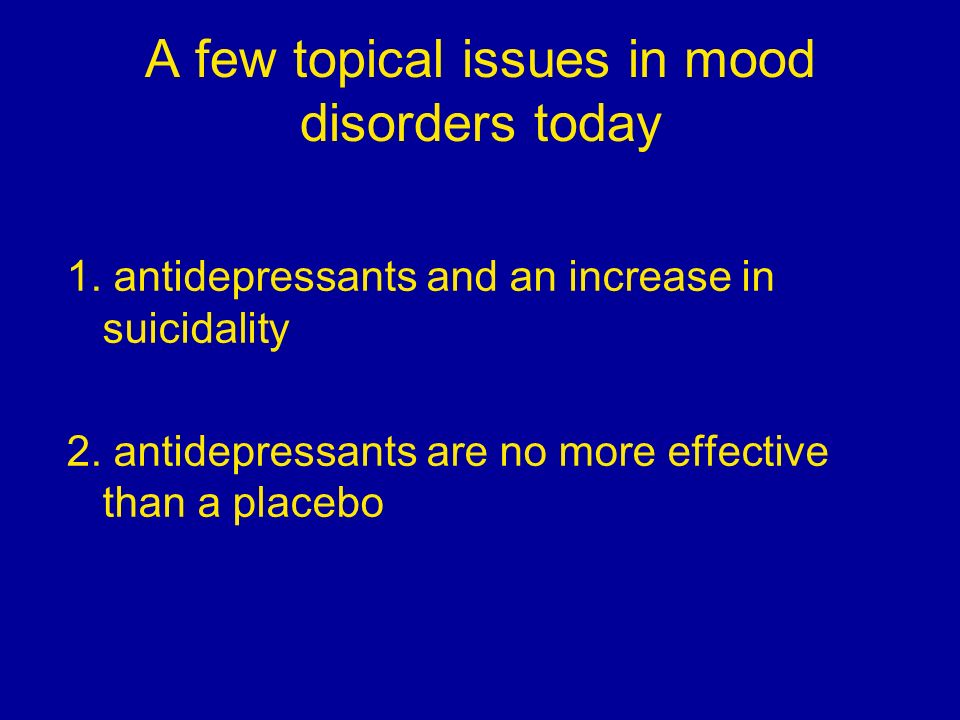 A few topical issues in mood disorders today