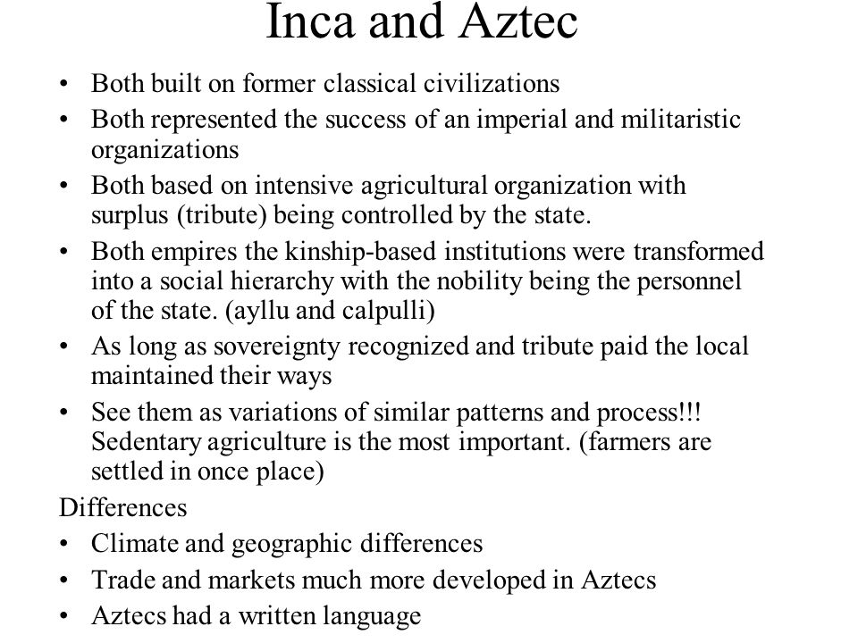 Inca and Aztec Both built on former classical civilizations
