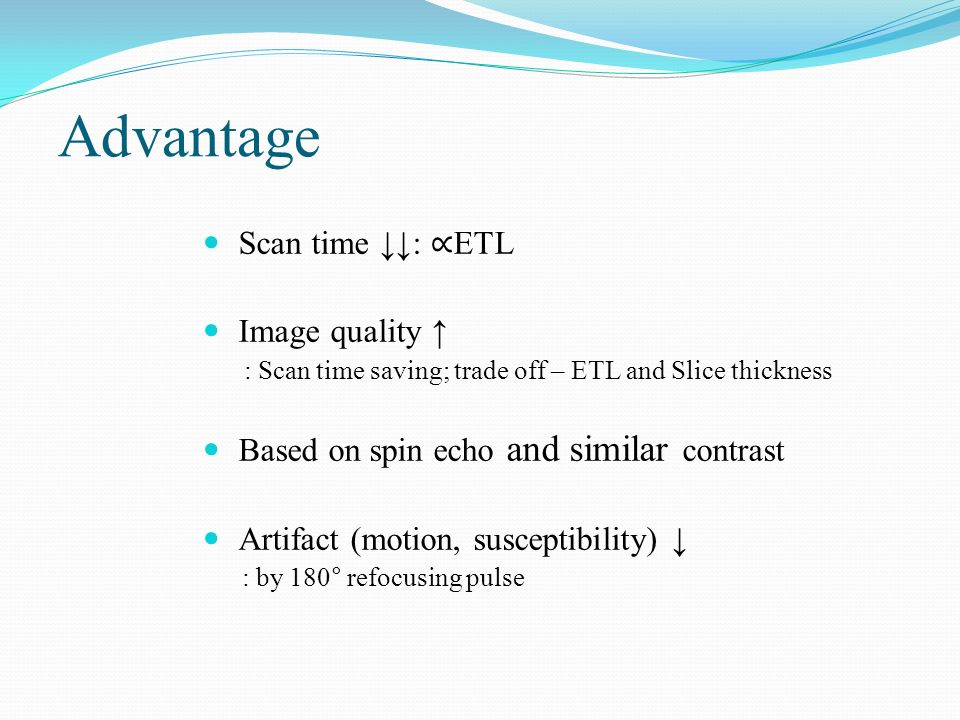 Advantage Scan time ↓↓: ∝ETL Image quality ↑
