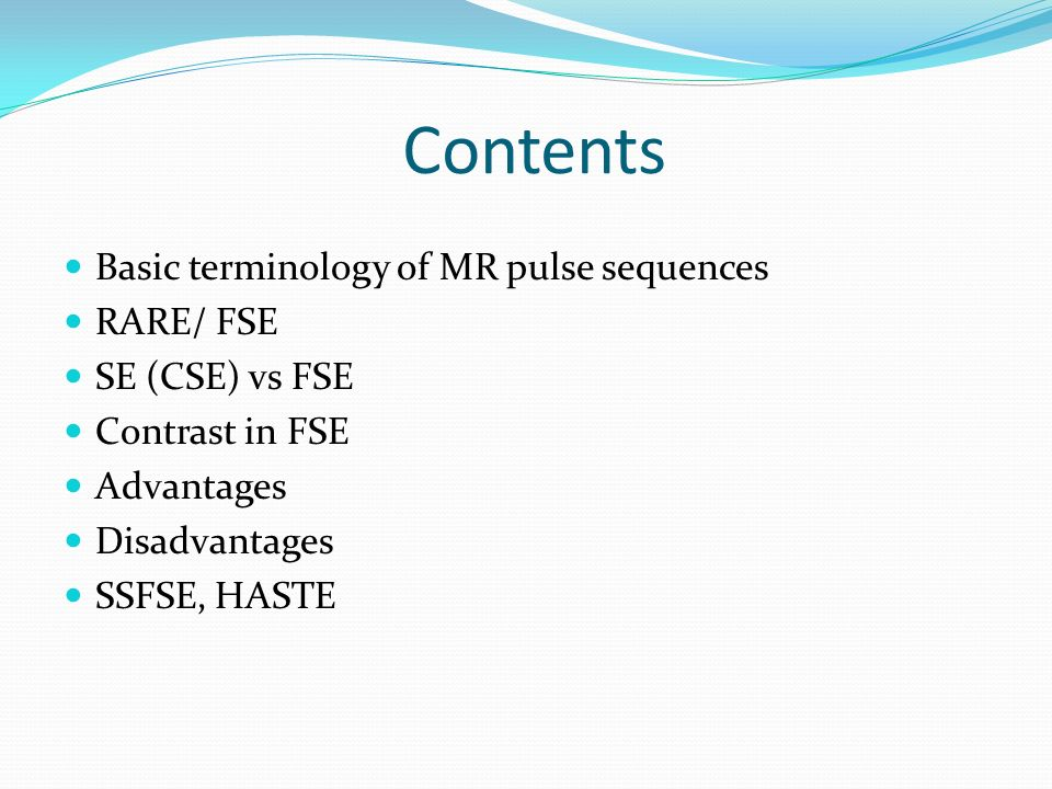 Contents Basic terminology of MR pulse sequences RARE/ FSE