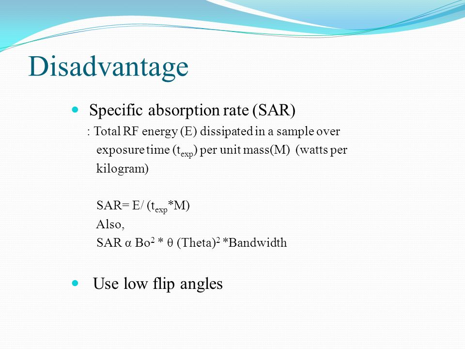 Disadvantage Specific absorption rate (SAR) Use low flip angles