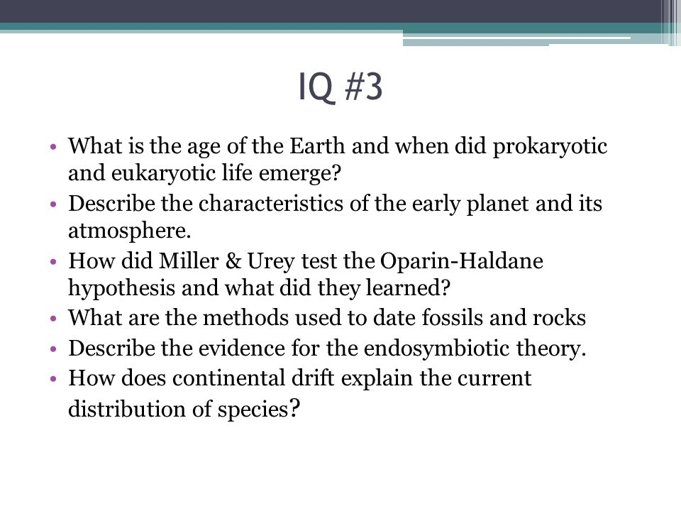 IQ #3 What is the age of the Earth and when did prokaryotic and eukaryotic life emerge