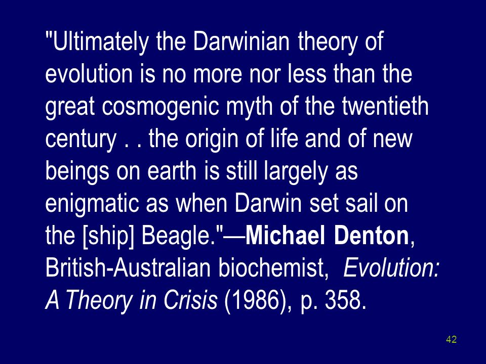 Ultimately the Darwinian theory of evolution is no more nor less than the great cosmogenic myth of the twentieth century .