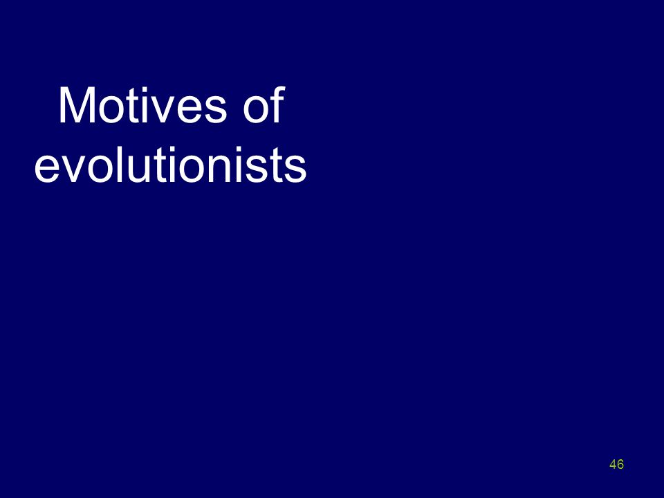 Motives of evolutionists