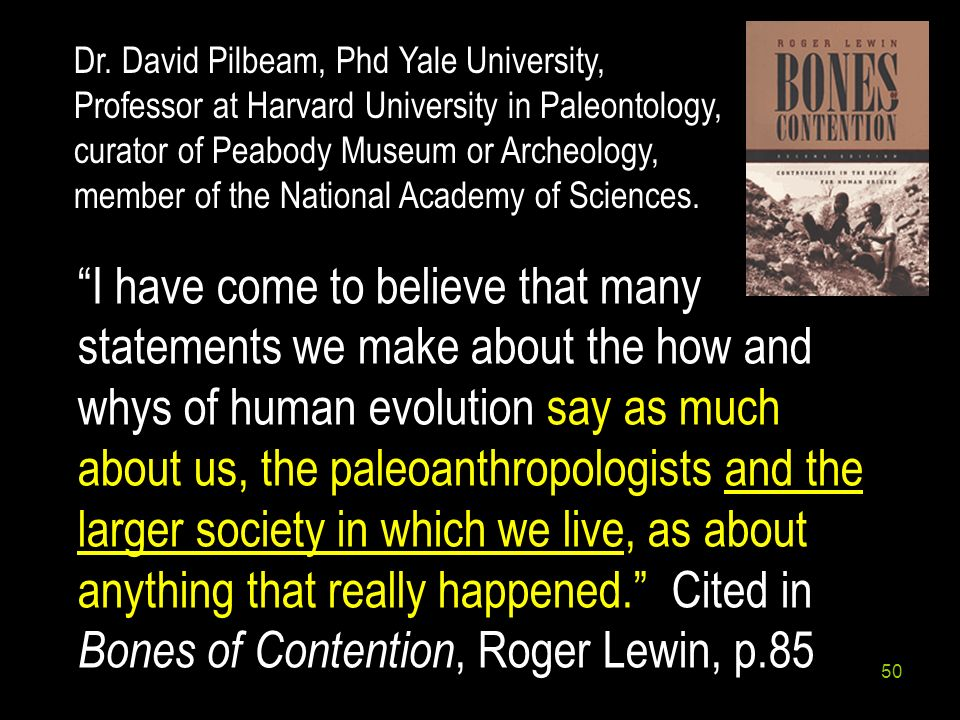 Dr. David Pilbeam, Phd Yale University, Professor at Harvard University in Paleontology, curator of Peabody Museum or Archeology, member of the National Academy of Sciences.