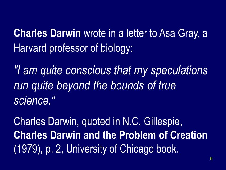 Charles Darwin wrote in a letter to Asa Gray, a Harvard professor of biology: