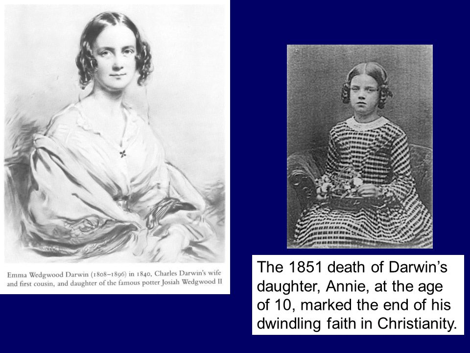 The 1851 death of Darwin's daughter, Annie, at the age of 10, marked the end of his dwindling faith in Christianity.