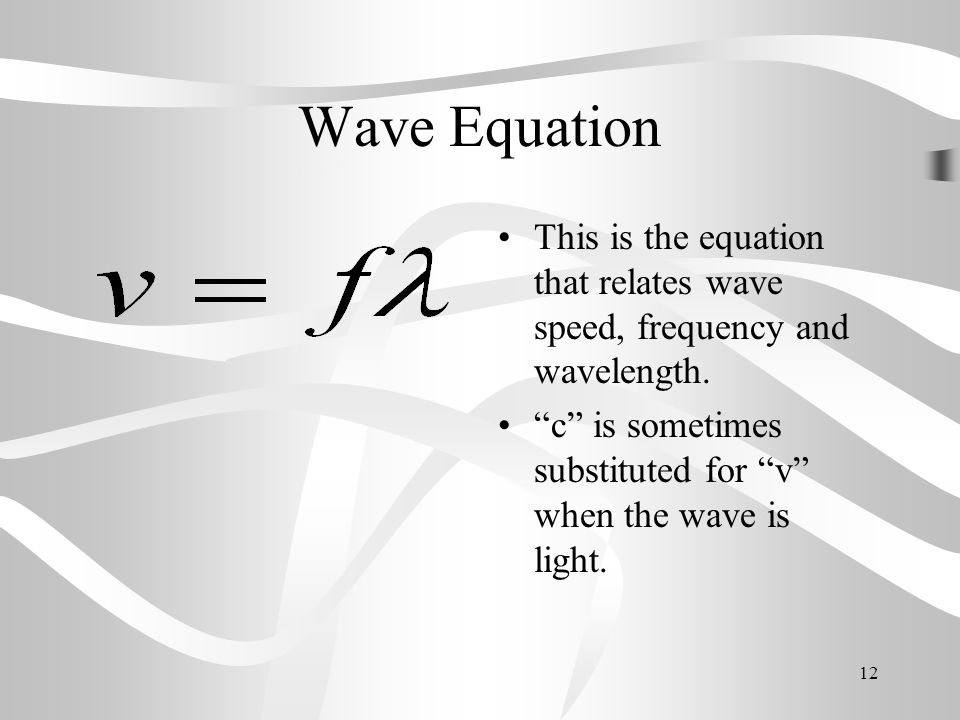 Wave Equation This is the equation that relates wave speed, frequency and wavelength.