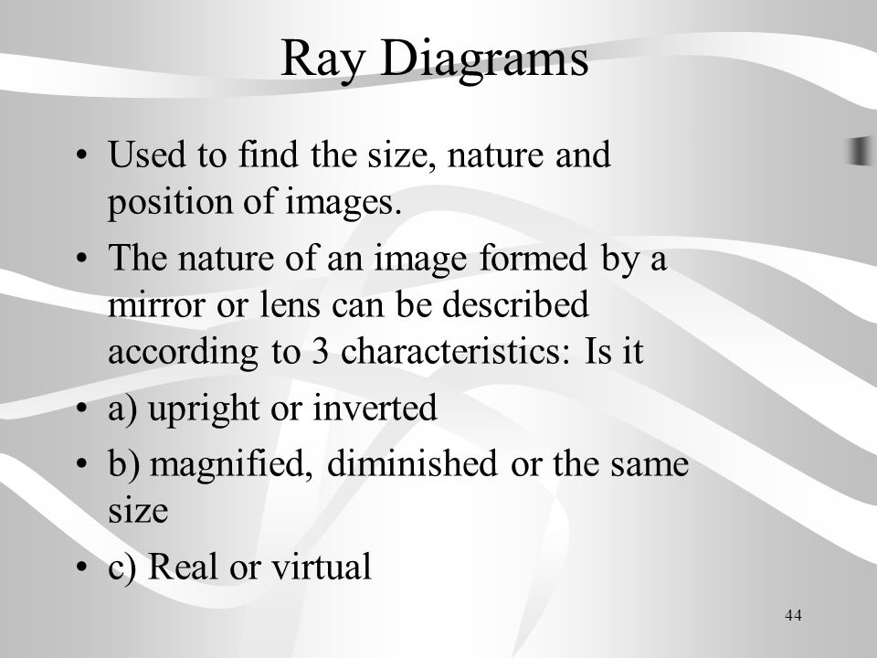 Ray Diagrams Used to find the size, nature and position of images.