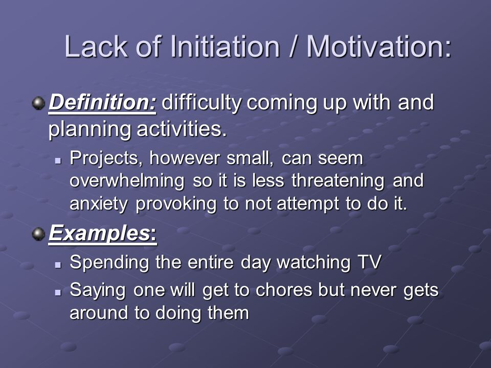 Lack of Initiation / Motivation:
