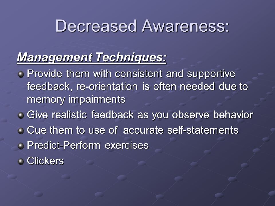 Decreased Awareness: Management Techniques: