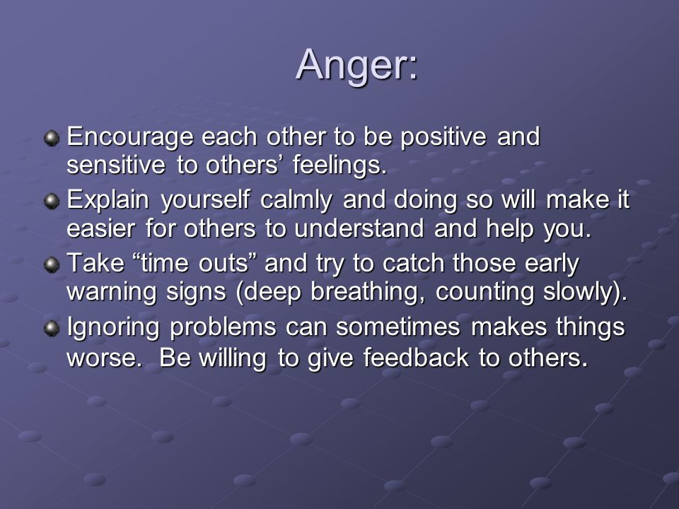 Anger: Encourage each other to be positive and sensitive to others' feelings.